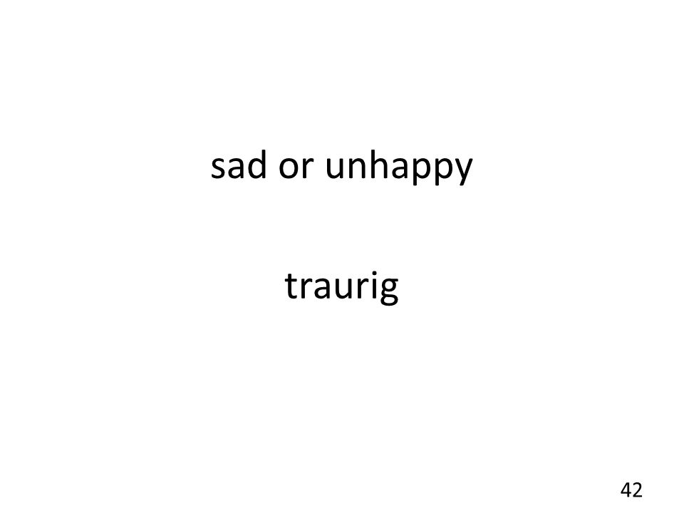sad or unhappy traurig 42