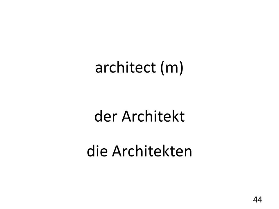 architect (m) der Architekt die Architekten 44