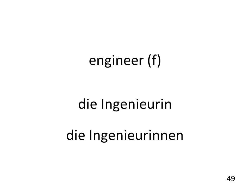 engineer (f) die Ingenieurin die Ingenieurinnen 49