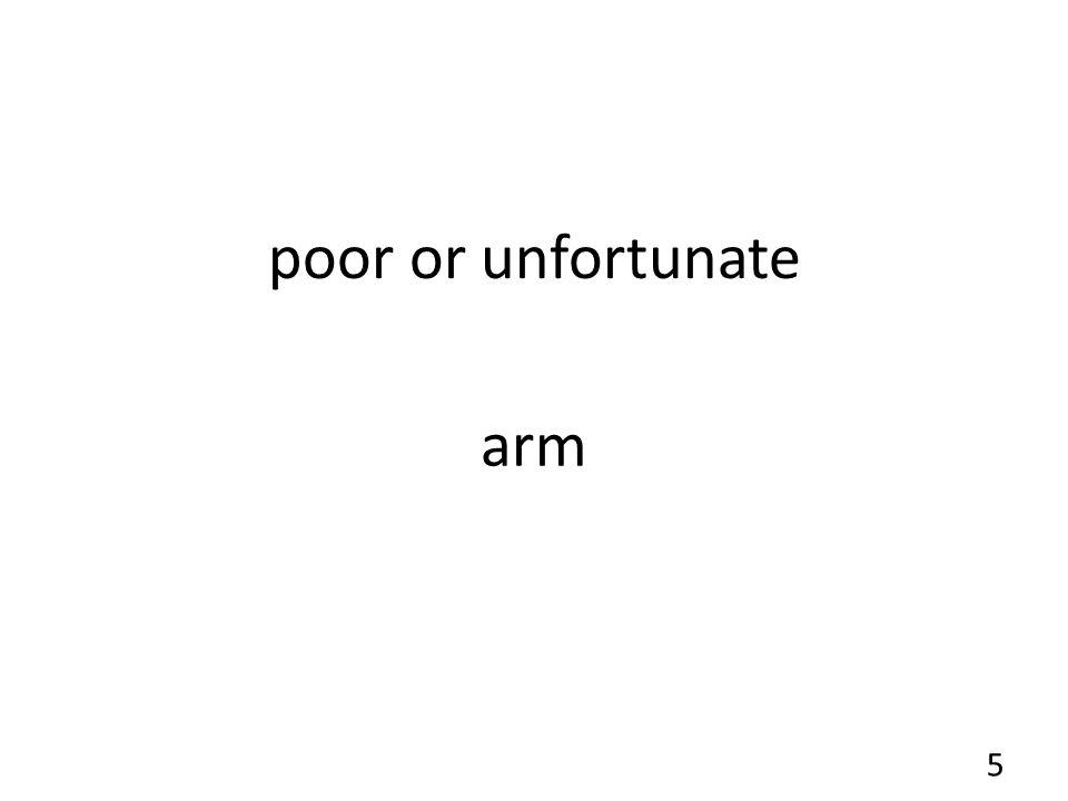 poor or unfortunate arm 5