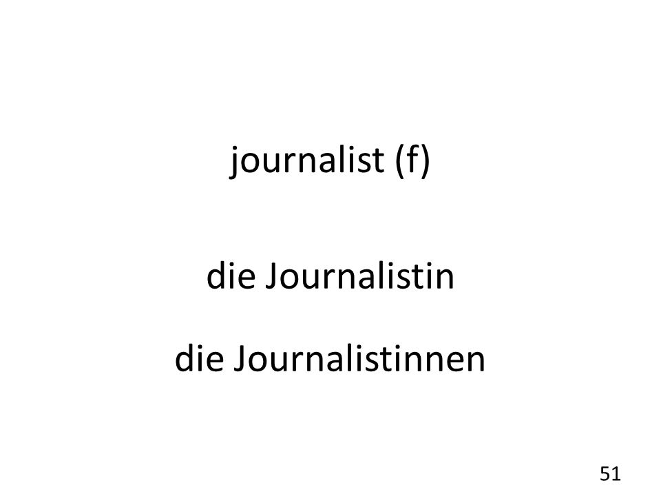journalist (f) die Journalistin die Journalistinnen 51