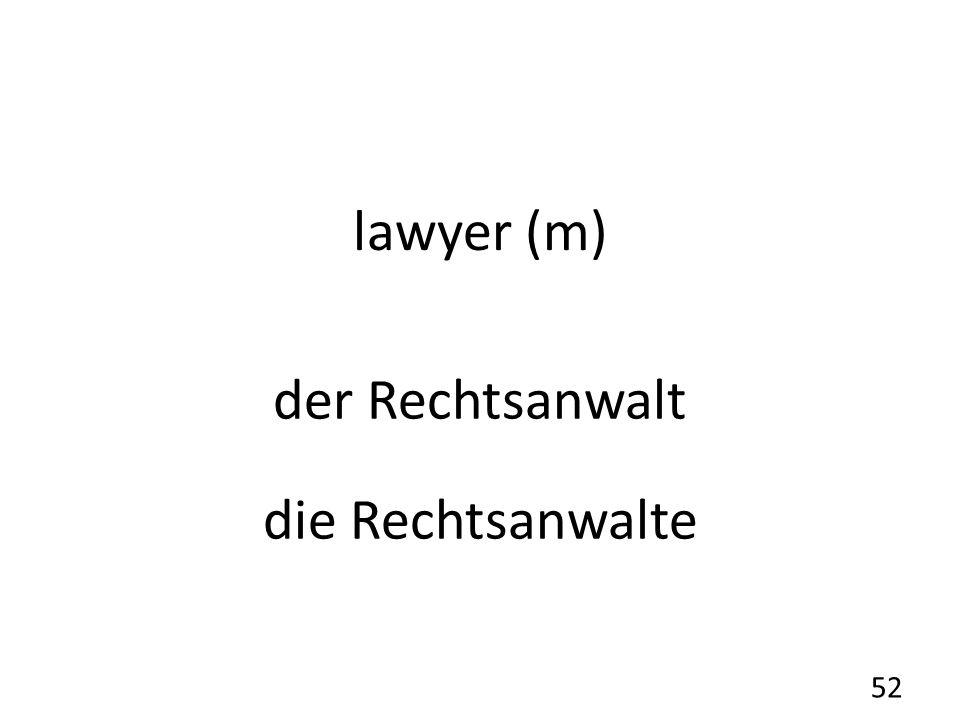 lawyer (m) der Rechtsanwalt die Rechtsanwalte 52