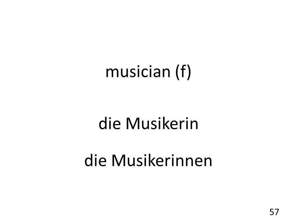 musician (f) die Musikerin die Musikerinnen 57