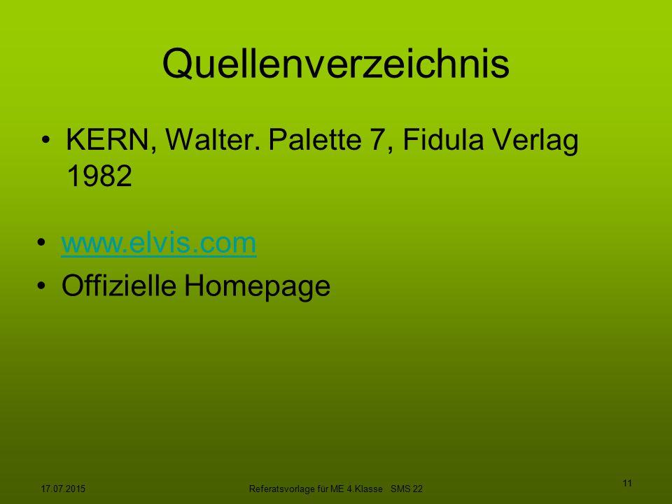 17.07.2015Referatsvorlage für ME 4.Klasse SMS 22 11 Quellenverzeichnis KERN, Walter. Palette 7, Fidula Verlag 1982 www.elvis.com Offizielle Homepage