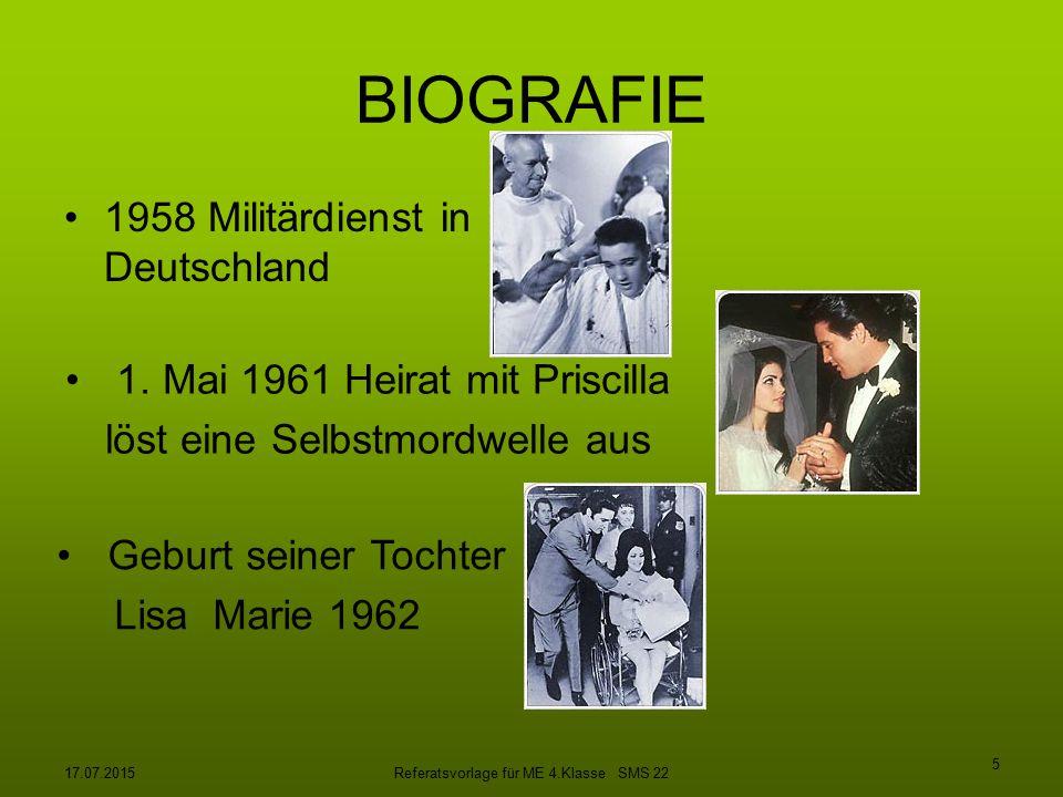 17.07.2015Referatsvorlage für ME 4.Klasse SMS 22 5 BIOGRAFIE 1958 Militärdienst in Deutschland 1. Mai 1961 Heirat mit Priscilla löst eine Selbstmordwe