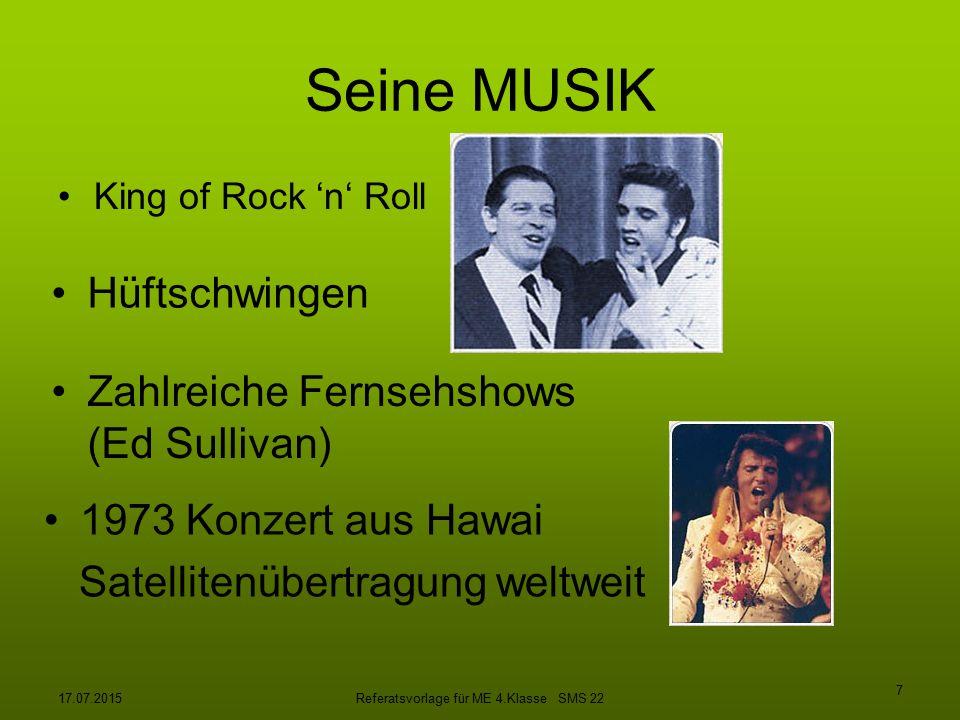 17.07.2015Referatsvorlage für ME 4.Klasse SMS 22 7 Seine MUSIK King of Rock 'n' Roll Hüftschwingen Zahlreiche Fernsehshows (Ed Sullivan) 1973 Konzert