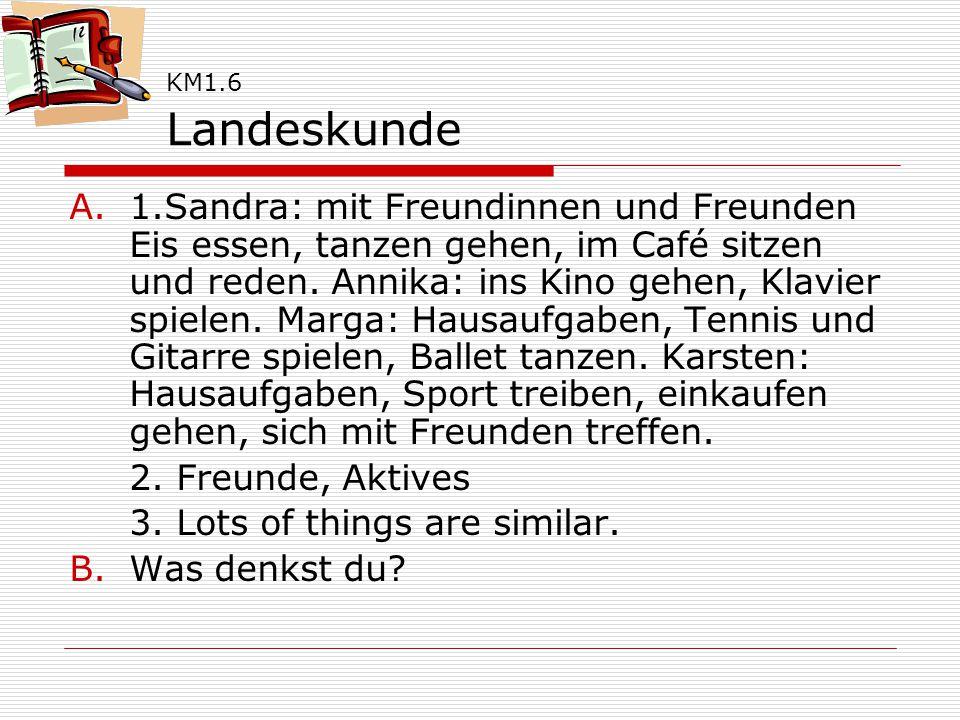 KM1.6 Landeskunde A.1.Sandra: mit Freundinnen und Freunden Eis essen, tanzen gehen, im Café sitzen und reden.