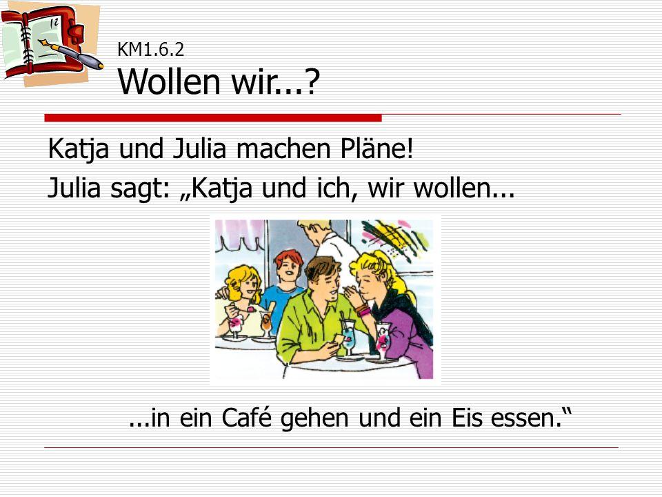 """Katja und Julia machen Pläne. Julia sagt: """"Katja und ich, wir wollen..."""