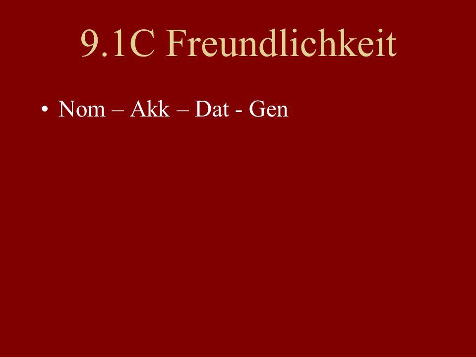 9.1C Freundlichkeit Nom – Akk – Dat - Gen