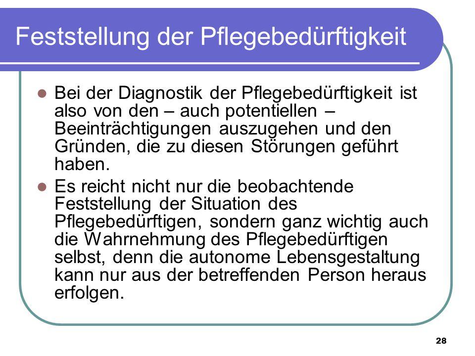 28 Feststellung der Pflegebedürftigkeit Bei der Diagnostik der Pflegebedürftigkeit ist also von den – auch potentiellen – Beeinträchtigungen auszugehe