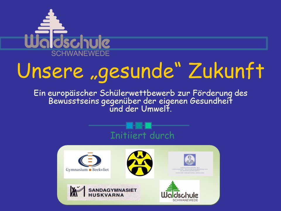 """Unsere """"gesunde"""" Zukunft Ein europäischer Schülerwettbewerb zur Förderung des Bewusstseins gegenüber der eigenen Gesundheit und der Umwelt. Initiiert"""