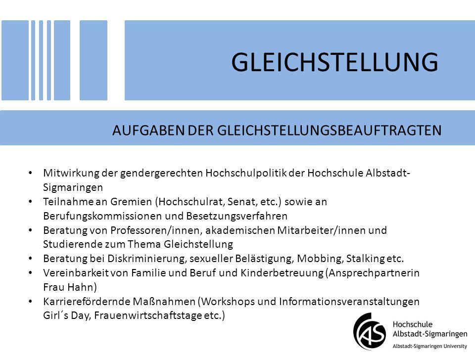 GLEICHSTELLUNG AUFGABEN DER GLEICHSTELLUNGSBEAUFTRAGTEN Mitwirkung der gendergerechten Hochschulpolitik der Hochschule Albstadt- Sigmaringen Teilnahme