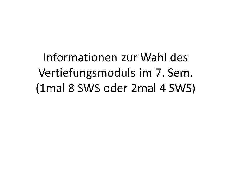 Informationen zur Wahl des Vertiefungsmoduls im 7. Sem. (1mal 8 SWS oder 2mal 4 SWS)