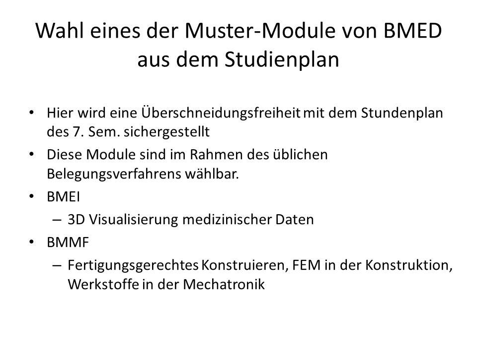 Wahl eines der Muster-Module von BMED aus dem Studienplan Hier wird eine Überschneidungsfreiheit mit dem Stundenplan des 7.
