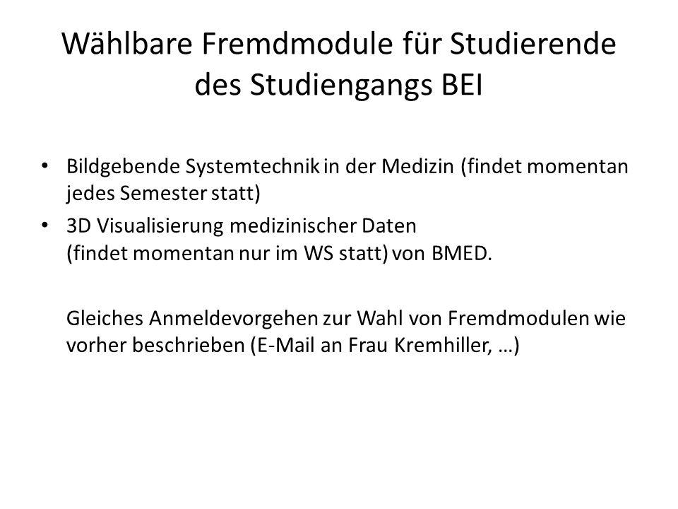 Wählbare Fremdmodule für Studierende des Studiengangs BEI Bildgebende Systemtechnik in der Medizin (findet momentan jedes Semester statt) 3D Visualisierung medizinischer Daten (findet momentan nur im WS statt) von BMED.