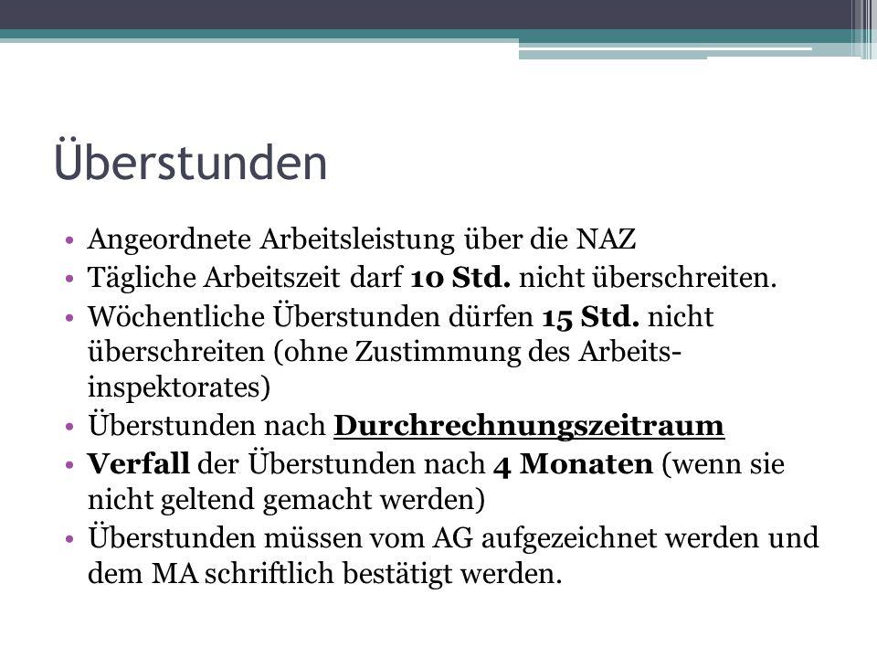 Überstunden Angeordnete Arbeitsleistung über die NAZ Tägliche Arbeitszeit darf 10 Std. nicht überschreiten. Wöchentliche Überstunden dürfen 15 Std. ni