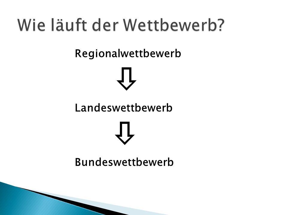 Regionalwettbewerb  Landeswettbewerb  Bundeswettbewerb