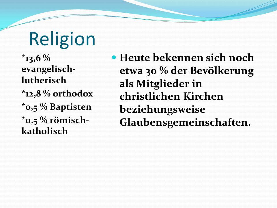 Religion *13,6 % evangelisch- lutherisch *12,8 % orthodox *0,5 % Baptisten *0,5 % römisch- katholisch Heute bekennen sich noch etwa 30 % der Bevölkerung als Mitglieder in christlichen Kirchen beziehungsweise Glaubensgemeinschaften.