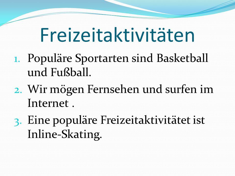 Freizeitaktivitäten 1. Populäre Sportarten sind Basketball und Fußball. 2. Wir mögen Fernsehen und surfen im Internet. 3. Eine populäre Freizeitaktivi