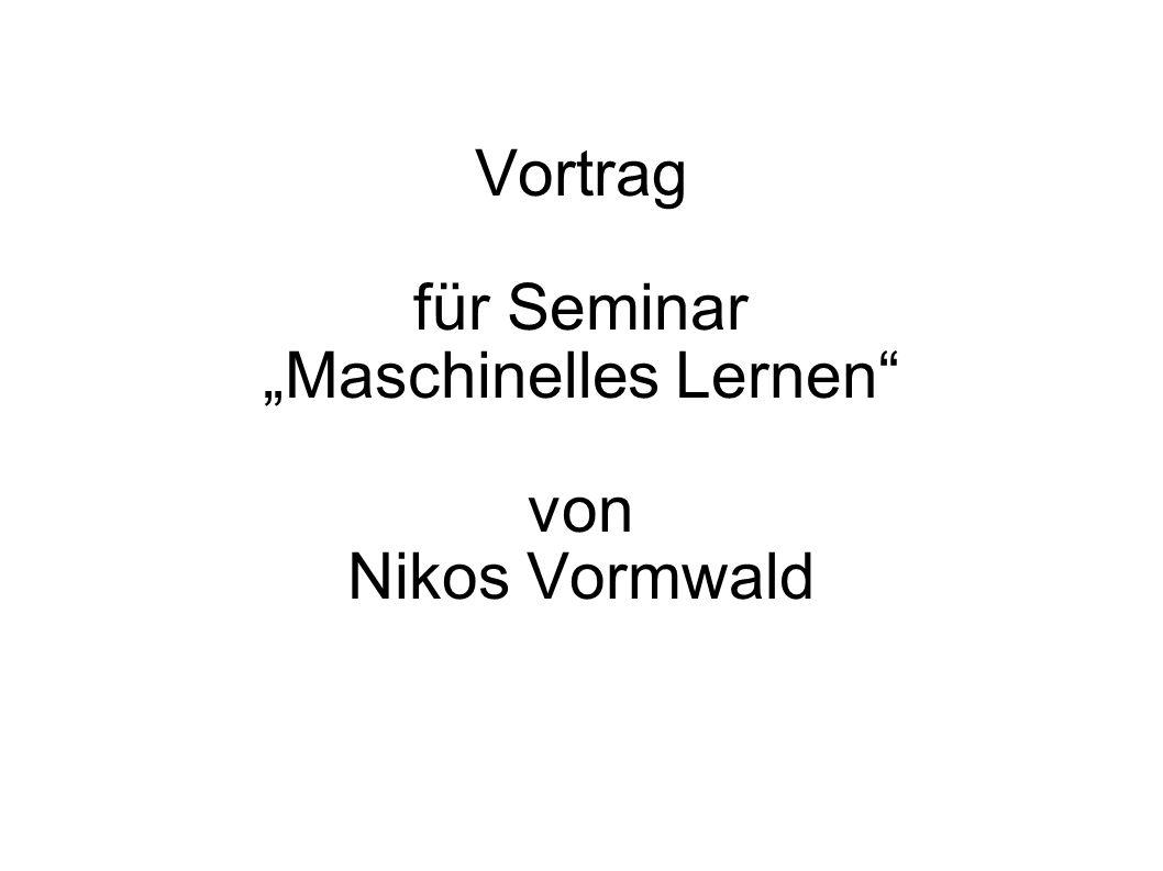 """Vortrag für Seminar """"Maschinelles Lernen von Nikos Vormwald"""