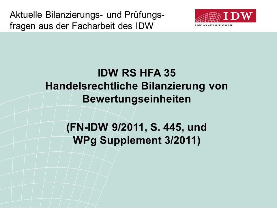 IDW RS HFA 35 Handelsrechtliche Bilanzierung von Bewertungseinheiten (FN-IDW 9/2011, S. 445, und WPg Supplement 3/2011) Aktuelle Bilanzierungs- und Pr