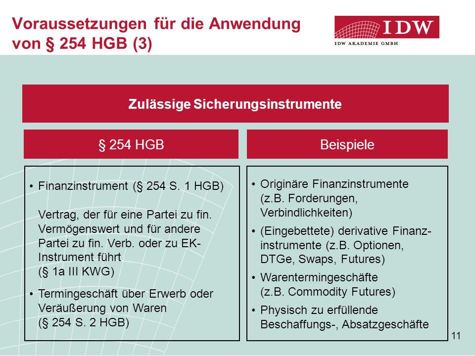 11 Voraussetzungen für die Anwendung von § 254 HGB (3) Zulässige Sicherungsinstrumente Originäre Finanzinstrumente (z.B. Forderungen, Verbindlichkeite