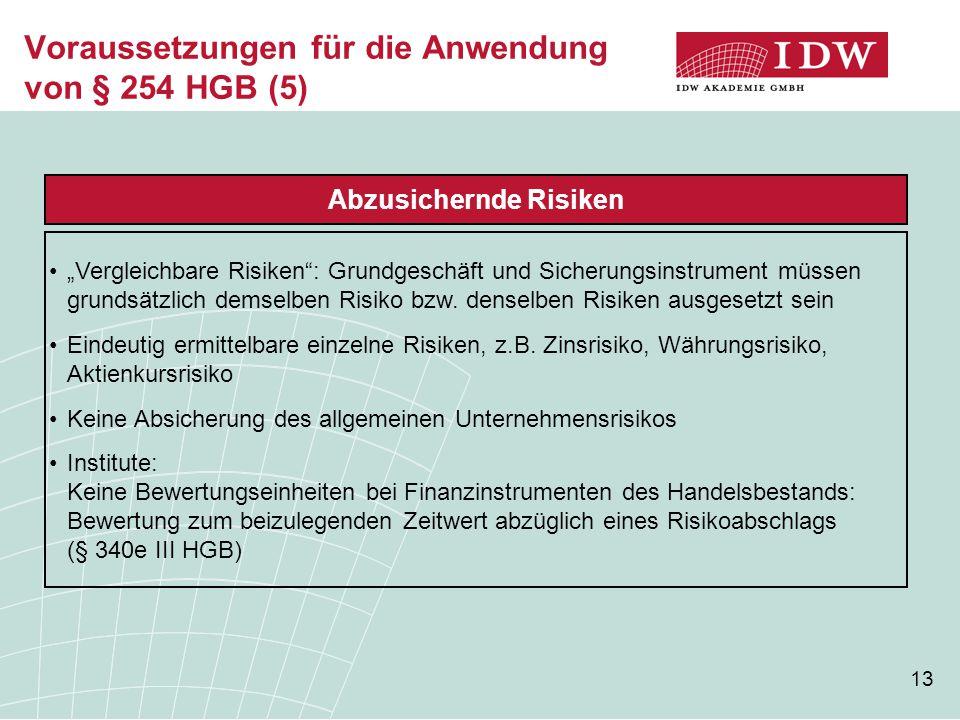 """13 Voraussetzungen für die Anwendung von § 254 HGB (5) Abzusichernde Risiken """"Vergleichbare Risiken : Grundgeschäft und Sicherungsinstrument müssen grundsätzlich demselben Risiko bzw."""