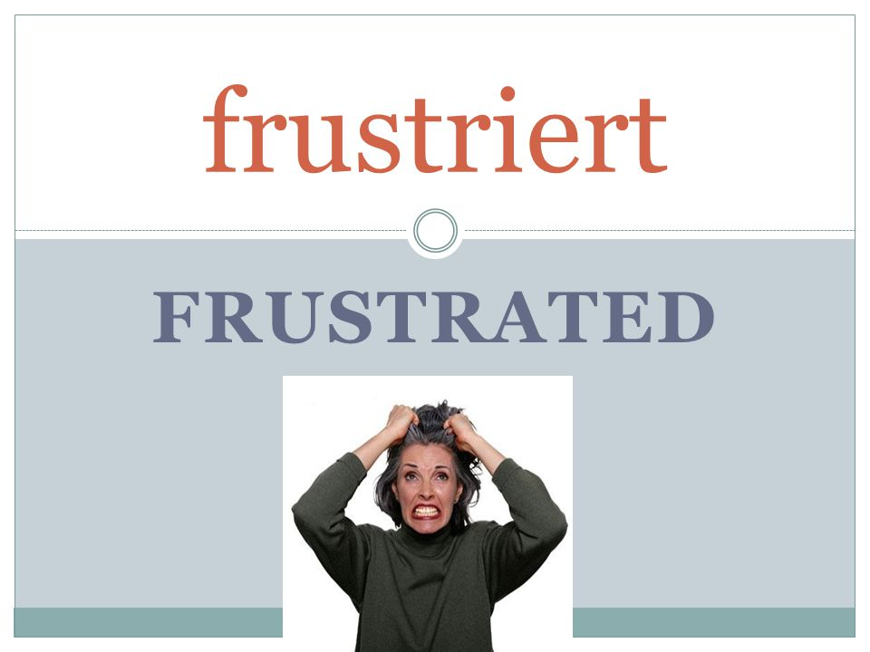FRUSTRATED frustriert