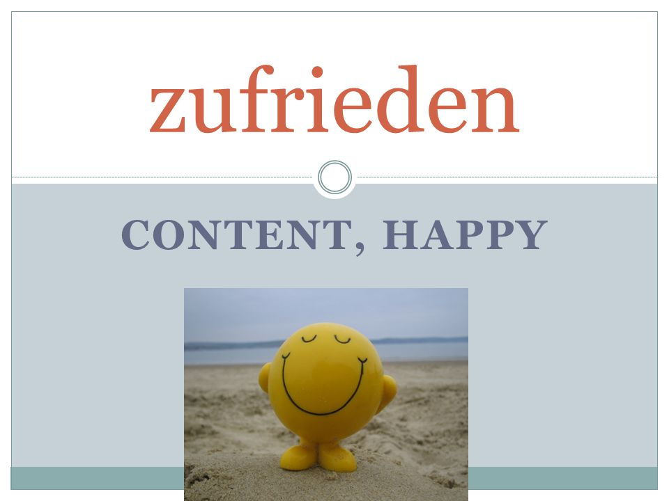 CONTENT, HAPPY zufrieden