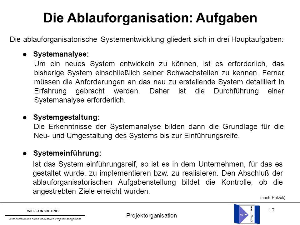 17 Die ablauforganisatorische Systementwicklung gliedert sich in drei Hauptaufgaben: Die Ablauforganisation: Aufgaben l Systemanalyse: l Systemgestalt