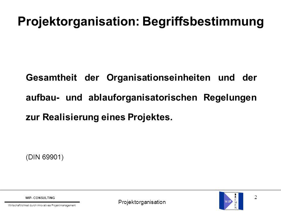 2 Projektorganisation: Begriffsbestimmung Gesamtheit der Organisationseinheiten und der aufbau- und ablauforganisatorischen Regelungen zur Realisierun