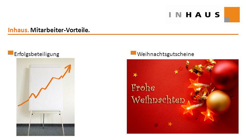 www.inhaus.eu Inhaus. Mitarbeiter-Vorteile. ErfolgsbeteiligungWeihnachtsgutscheine