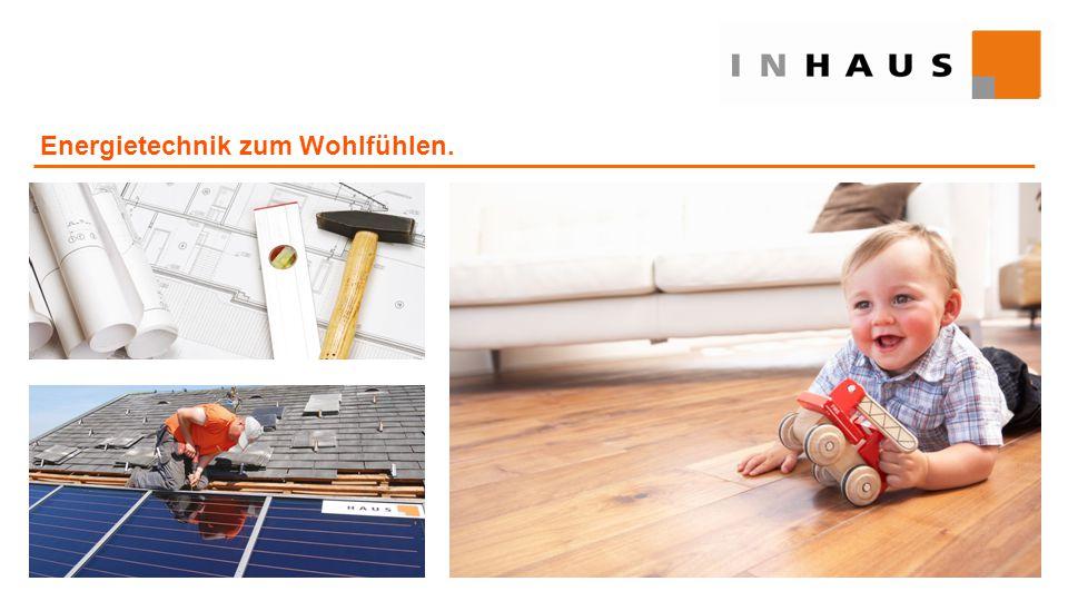Energietechnik zum Wohlfühlen.