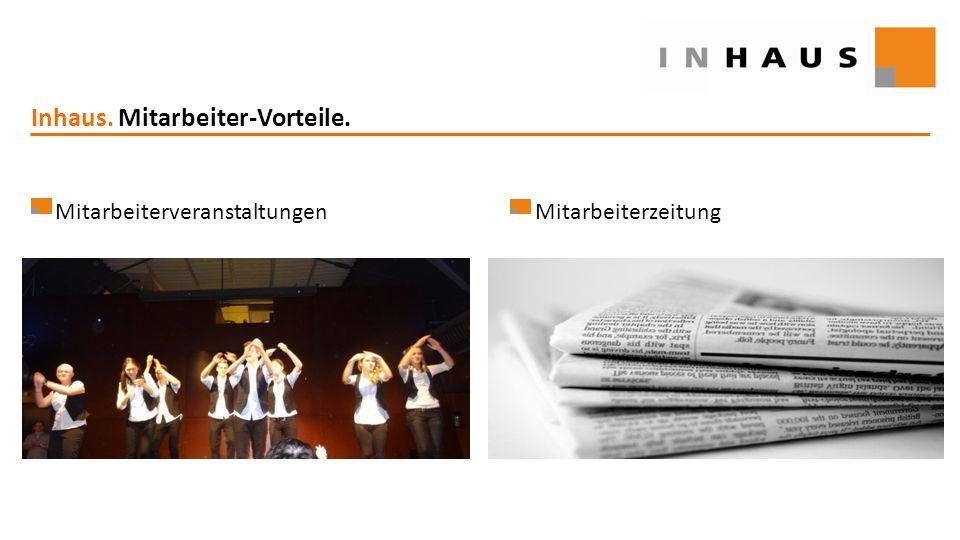 www.inhaus.eu Inhaus. Mitarbeiter-Vorteile. MitarbeiterveranstaltungenMitarbeiterzeitung