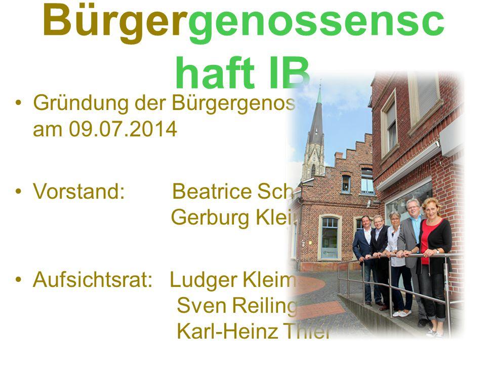 Bürgergenossensc haft IB Gründung der Bürgergenossenschaft am 09.07.2014 Vorstand: Beatrice Schier Gerburg Klein-Reesink Aufsichtsrat: Ludger Kleimann