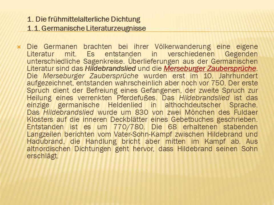1. Die frühmittelalterliche Dichtung 1.1. Germanische Literaturzeugnisse  Die Germanen brachten bei ihrer Völkerwanderung eine eigene Literatur mit.