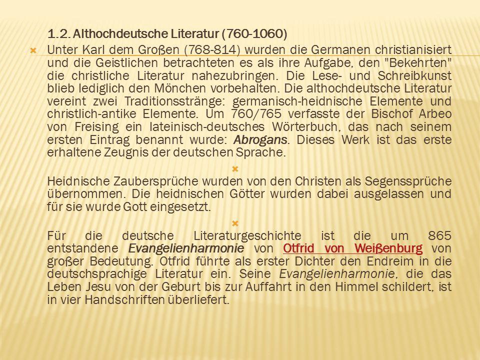 1.2. Althochdeutsche Literatur (760-1060)  Unter Karl dem Großen (768-814) wurden die Germanen christianisiert und die Geistlichen betrachteten es al