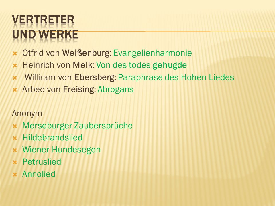  Otfrid von Weißenburg: Evangelienharmonie  Heinrich von Melk: Von des todes gehugde  Williram von Ebersberg: Paraphrase des Hohen Liedes  Arbeo v