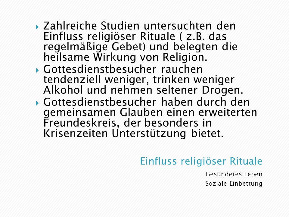 Gesünderes Leben Soziale Einbettung  Zahlreiche Studien untersuchten den Einfluss religiöser Rituale ( z.B.