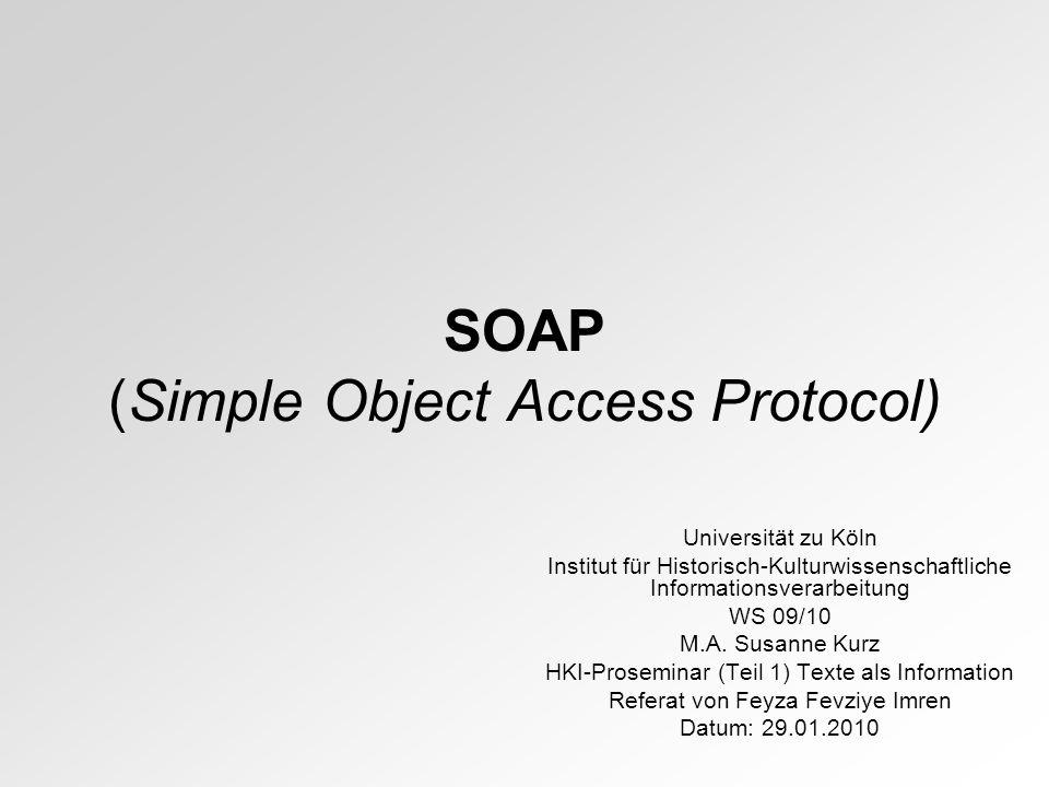 SOAP (Simple Object Access Protocol) Universität zu Köln Institut für Historisch-Kulturwissenschaftliche Informationsverarbeitung WS 09/10 M.A.