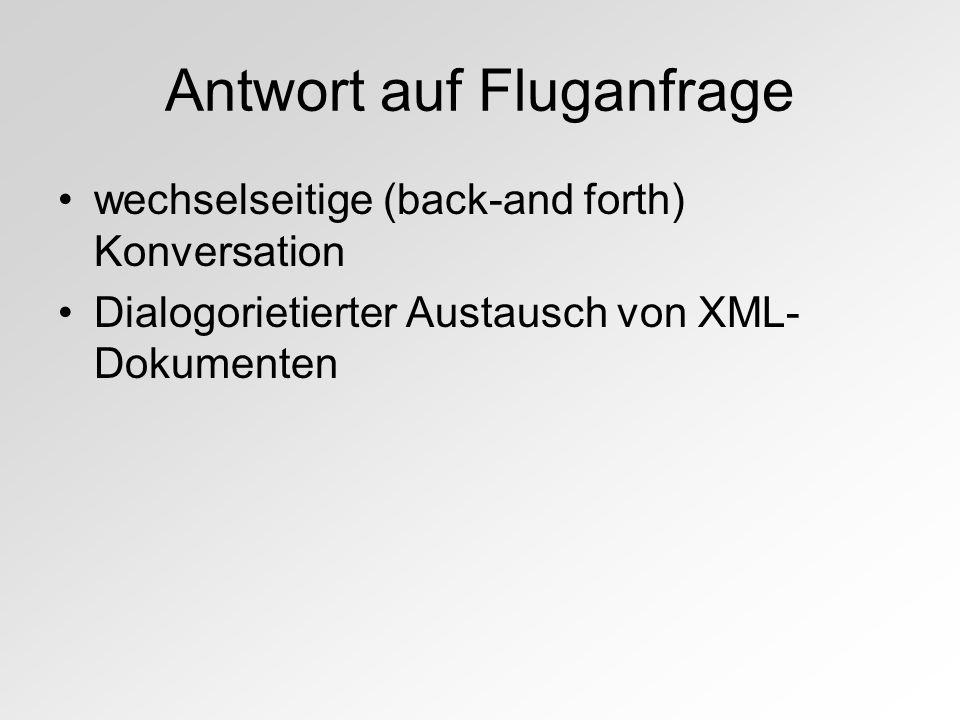 Antwort auf Fluganfrage wechselseitige (back-and forth) Konversation Dialogorietierter Austausch von XML- Dokumenten