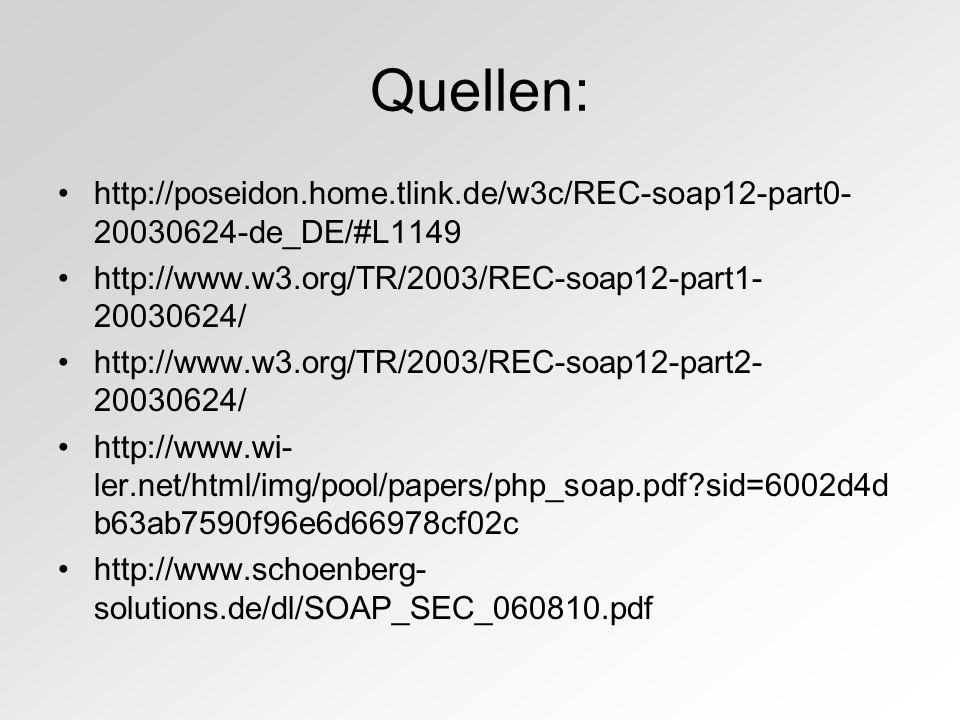 Quellen: http://poseidon.home.tlink.de/w3c/REC-soap12-part0- 20030624-de_DE/#L1149 http://www.w3.org/TR/2003/REC-soap12-part1- 20030624/ http://www.w3.org/TR/2003/REC-soap12-part2- 20030624/ http://www.wi- ler.net/html/img/pool/papers/php_soap.pdf?sid=6002d4d b63ab7590f96e6d66978cf02c http://www.schoenberg- solutions.de/dl/SOAP_SEC_060810.pdf