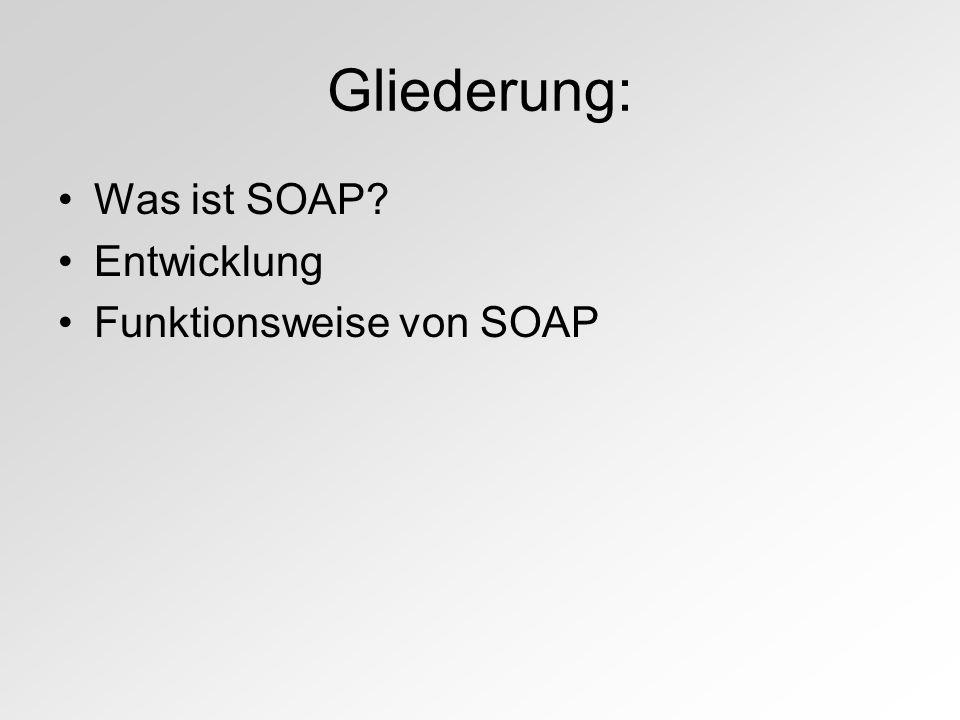 Gliederung: Was ist SOAP? Entwicklung Funktionsweise von SOAP
