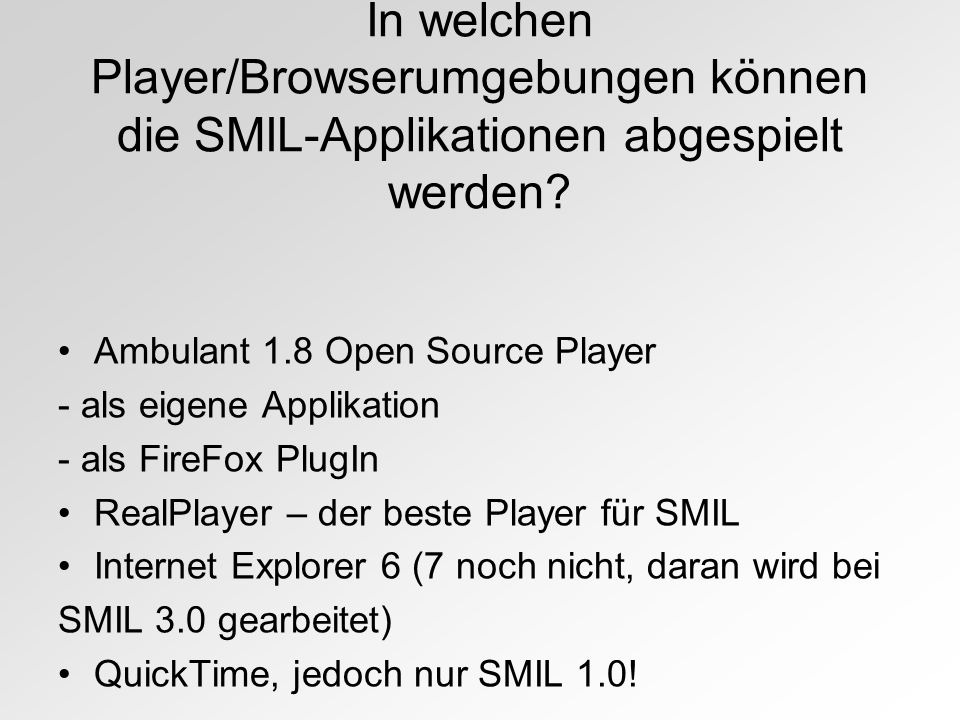 In welchen Player/Browserumgebungen können die SMIL-Applikationen abgespielt werden? Ambulant 1.8 Open Source Player - als eigene Applikation - als Fi