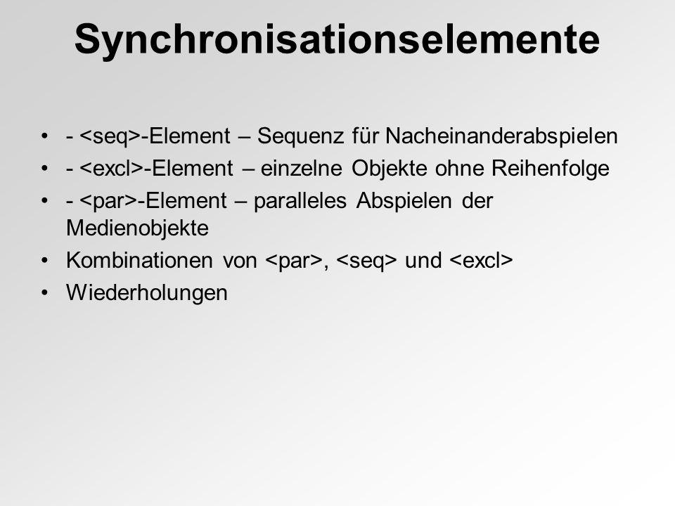 Synchronisationselemente - -Element – Sequenz für Nacheinanderabspielen - -Element – einzelne Objekte ohne Reihenfolge - -Element – paralleles Abspielen der Medienobjekte Kombinationen von, und Wiederholungen