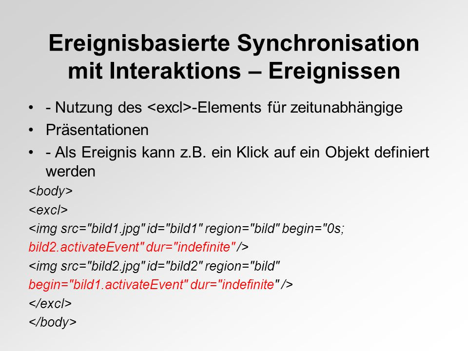 Ereignisbasierte Synchronisation mit Interaktions – Ereignissen - Nutzung des -Elements für zeitunabhängige Präsentationen - Als Ereignis kann z.B.