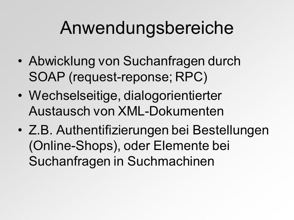 Anwendungsbereiche Abwicklung von Suchanfragen durch SOAP (request-reponse; RPC) Wechselseitige, dialogorientierter Austausch von XML-Dokumenten Z.B.