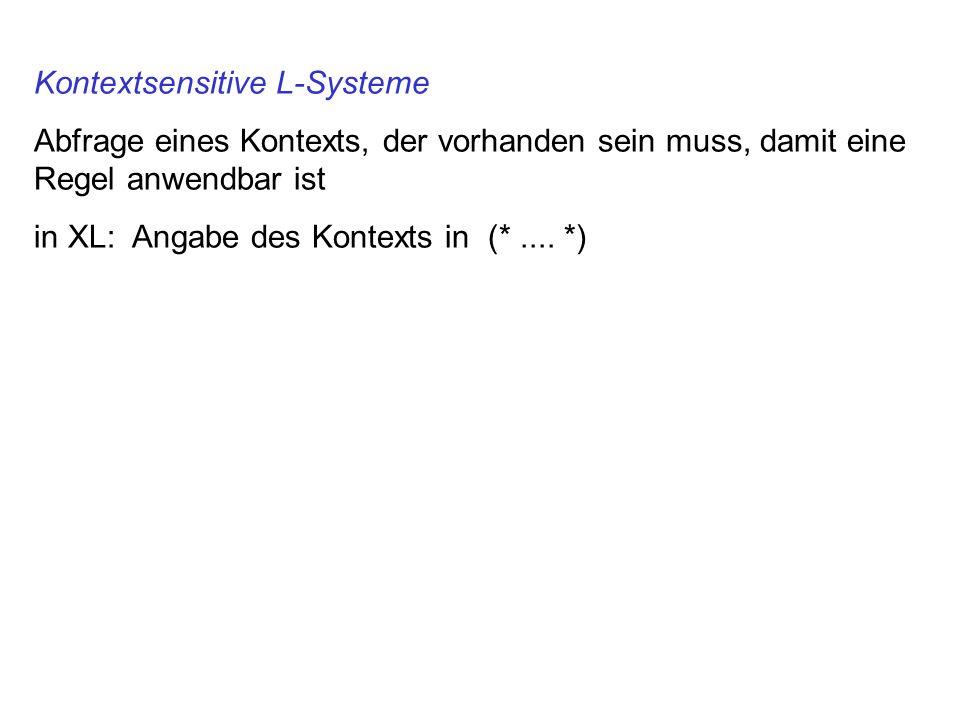 Kontextsensitive L-Systeme Abfrage eines Kontexts, der vorhanden sein muss, damit eine Regel anwendbar ist in XL: Angabe des Kontexts in (*.... *)