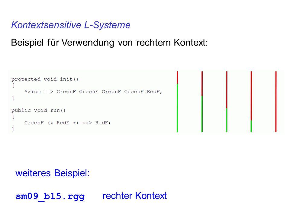Kontextsensitive L-Systeme Beispiel für Verwendung von rechtem Kontext: weiteres Beispiel: sm09_b15.rgg rechter Kontext