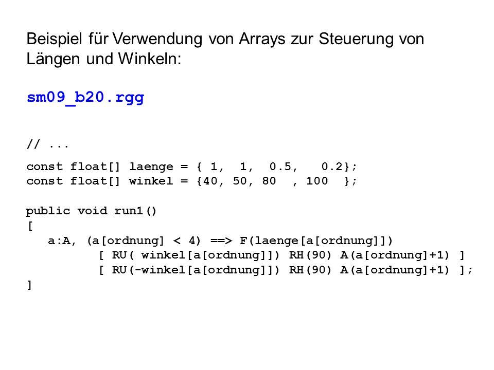 Beispiel für Verwendung von Arrays zur Steuerung von Längen und Winkeln: sm09_b20.rgg //... const float[] laenge = { 1, 1, 0.5, 0.2}; const float[] wi